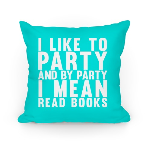 I Like To Party And By Party I Mean Read Books Pillow