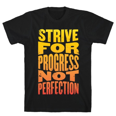 Strive For Progress, Not Perfection Mens T-Shirt