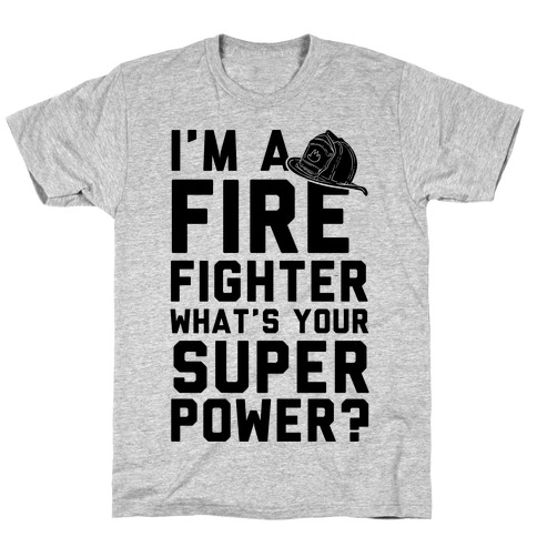 I'm A Firefighter What's Your Superpower? T-Shirt