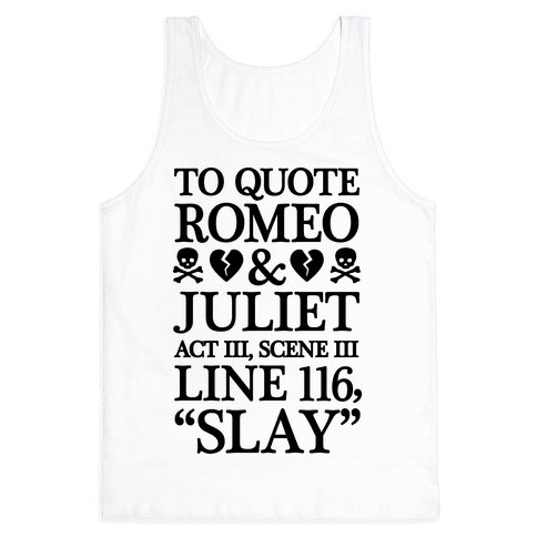 To Quote Romeo And Juliet Slay Tank Top