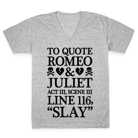 To Quote Romeo And Juliet Slay V-Neck Tee Shirt