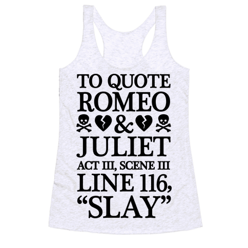 To Quote Romeo And Juliet Slay Racerback Tank Top