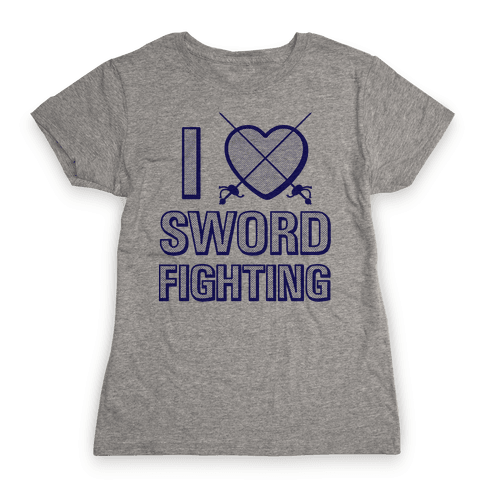 I Love Sword Fighting Womens T-Shirt