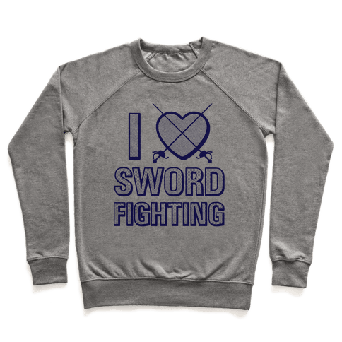 I Love Sword Fighting Pullover