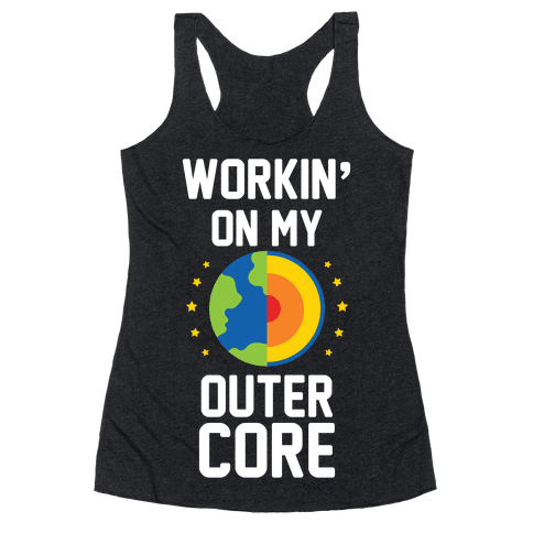 Workin' On My Outer Core Racerback Tank Top