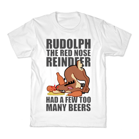 Rudolph The Red Nose Reindeer Had A Few Too Many Beers Kids T-Shirt