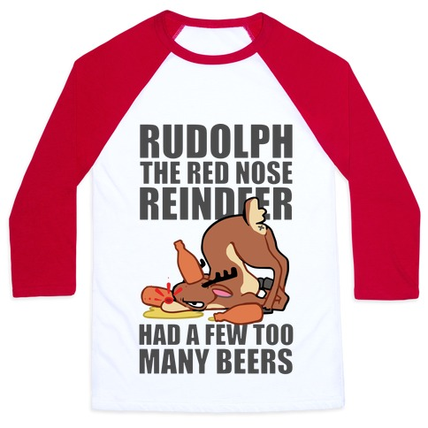 Rudolph The Red Nose Reindeer Had A Few Too Many Beers Baseball Tee