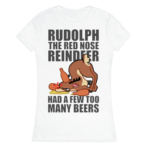 Rudolph The Red Nose Reindeer Had A Few Too Many Beers Womens T-Shirt