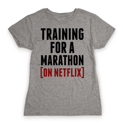 Training for a Marathon (On Netflix) Womens T-Shirt