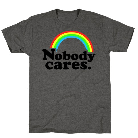Nobody Cares T-Shirt