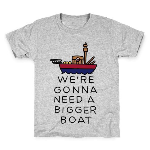 We're Gonna Need A Bigger Boat Kids T-Shirt