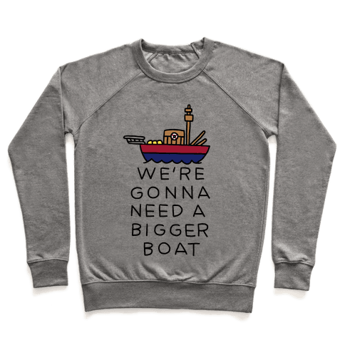 We're Gonna Need A Bigger Boat Pullover