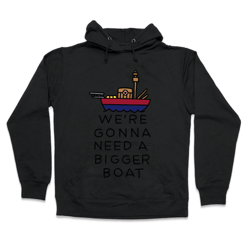 We're Gonna Need A Bigger Boat Hooded Sweatshirt
