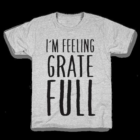 I'm Feeling Grate-Full Kids T-Shirt