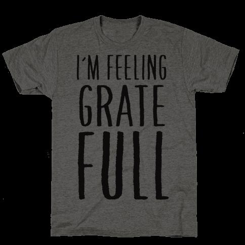 I'm Feeling Grate-Full Mens T-Shirt