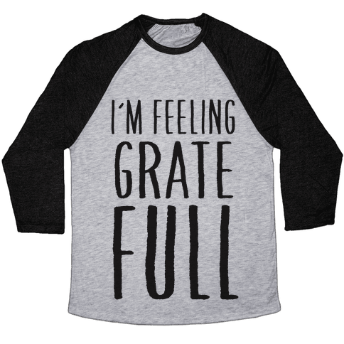 I'm Feeling Grate-Full Baseball Tee
