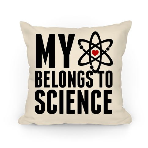 My Heart Belongs To Science Pillow Pillow