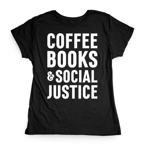 Coffee Books & Social Justice Womens T-Shirt