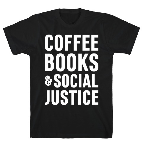 Coffee Books & Social Justice T-Shirt