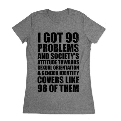 99 Problems (LGBT+) Womens T-Shirt