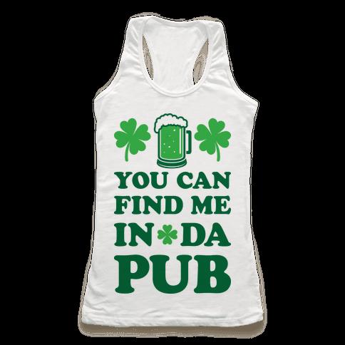 You Can Find Me In Da Pub Parody Racerback Tank Top