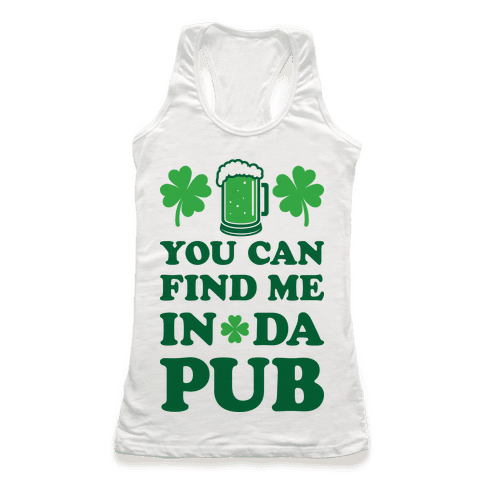 You Can Find Me In Da Pub Parody Racerback Tank Top