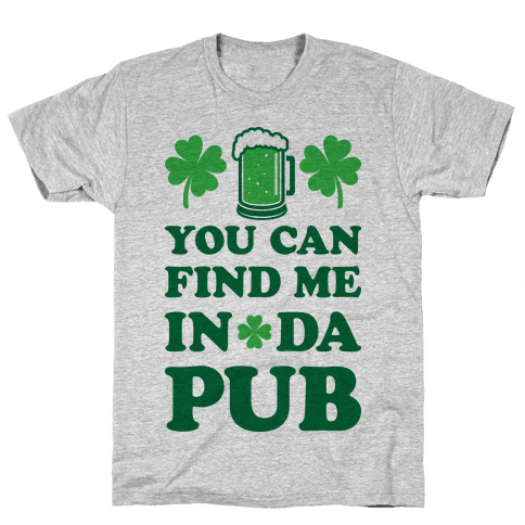 You Can Find Me In Da Pub Parody Mens T-Shirt