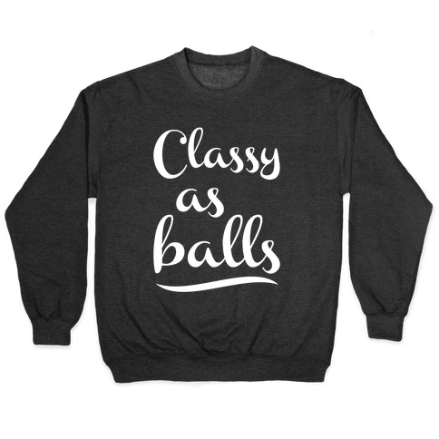 Classy As Balls Pullover