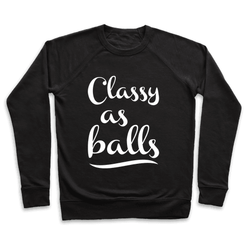 Classy As Balls Pullover