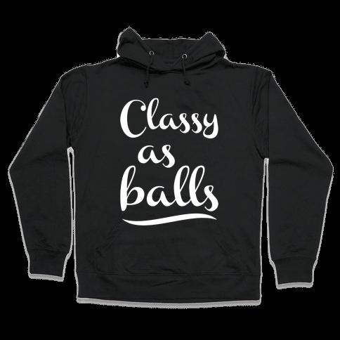 Classy As Balls Hooded Sweatshirt
