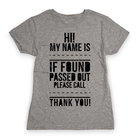 If Found Passed Out, Please Call... Womens T-Shirt