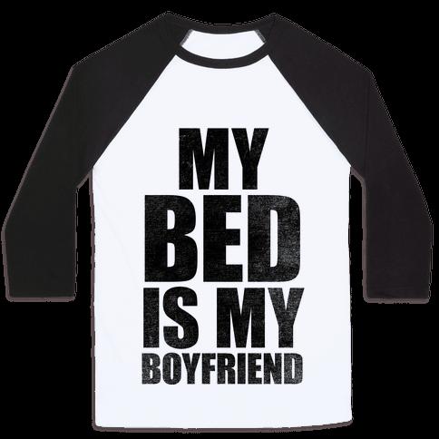 My Bed Is My Boyfriend Baseball Tee