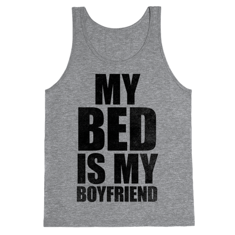 My Bed Is My Boyfriend Tank Top