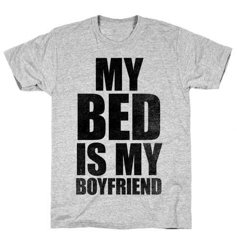 My Bed Is My Boyfriend Mens T-Shirt