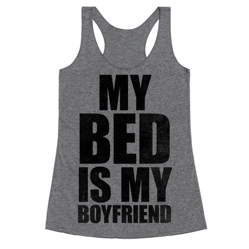 My Bed Is My Boyfriend Racerback Tank Top
