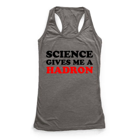 Science Gives Me a Hadron