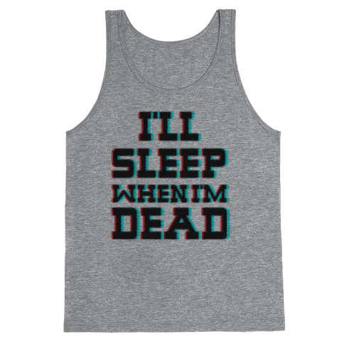 I'll Sleep When I'm Dead Tank Top