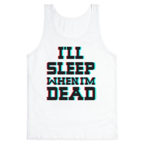 I'll Sleep When I'm Dead Tank Top