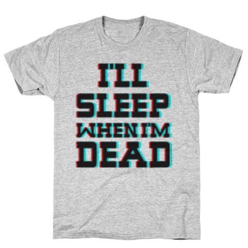 I'll Sleep When I'm Dead Mens T-Shirt