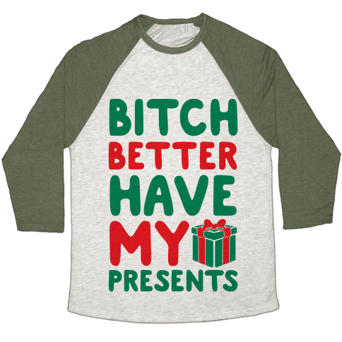 Bitch Better Have My Presents (Uncensored) Baseball Tee