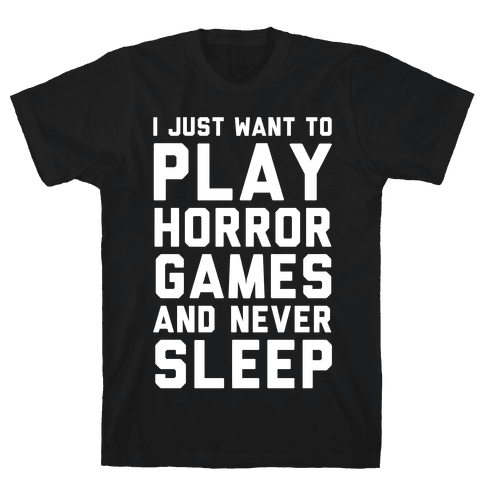 I Just Want To Play Horror Games And Never Sleep Mens T-Shirt