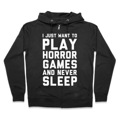 I Just Want To Play Horror Games And Never Sleep Zip Hoodie