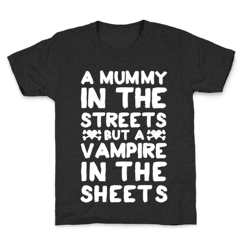 A Mummy In The Streets But A Vampire In The Sheets Kids T-Shirt