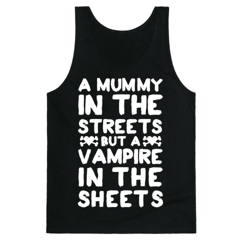 A Mummy In The Streets But A Vampire In The Sheets Tank Top