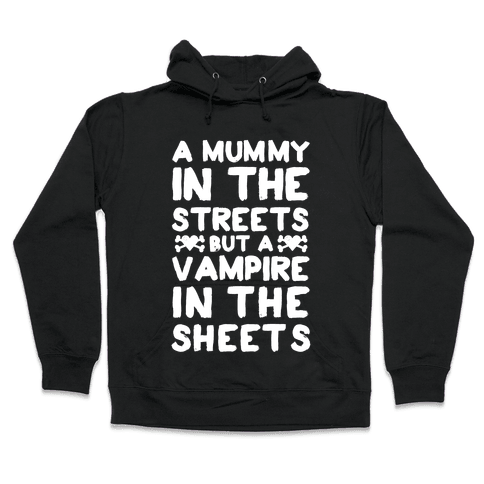 A Mummy In The Streets But A Vampire In The Sheets Hooded Sweatshirt