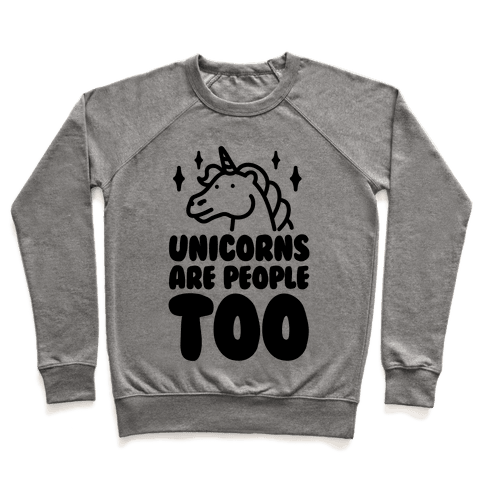 Unicorns Are People Too Pullover