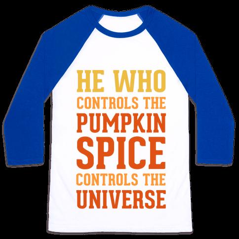 He Who Controls The Pumpkin Spice Controls The Universe Baseball Tee