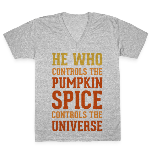 He Who Controls The Pumpkin Spice Controls The Universe V-Neck Tee Shirt
