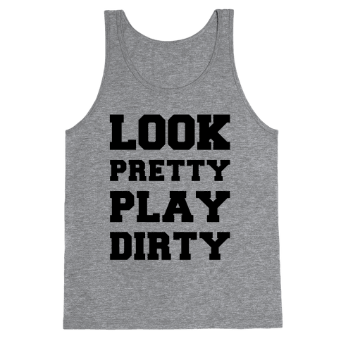 Look Pretty Play Dirty Tank Top