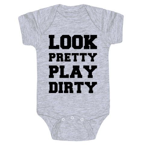 Look Pretty Play Dirty Baby Onesy